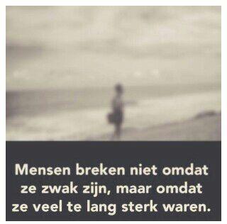 Mensen breken niet omdat ze zwak zijn, maar omdat ze veels te lang sterk waren